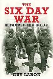 Six Day War : The Breaking of the Middle East - Laron, Guy