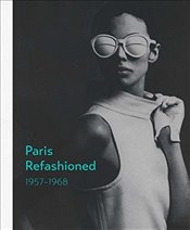 Paris Refashioned : 1957--1968 - Hill, Colleen