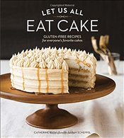 Let Us All Eat Cake : Gluten-Free Recipes for Everyones Favorite Cakes - Ruehle, Catherine