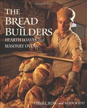 Bread Builders : Hearth Loaves and Masonry Ovens - Scott, Alan