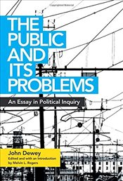 Public and Its Problems : An Essay in Political Inquiry - Dewey, John