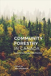 Community Forestry in Canada : Lessons from Policy and Practice - Teitelbaum, Sara