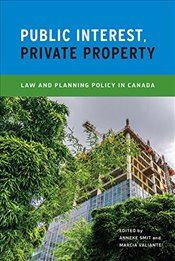Public Interest, Private Property : Law and Planning Policy in Canada - Smit, Anneke