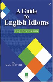 A Guide To English Idioms : English-Turkish - Şentürk, Faruk