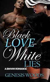 Black Love, White Lies Saga : A BWWM Romance - Woods, Genesis