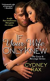 If Your Wife Only Knew (Love & Revenge) - Rax, Cydney
