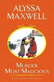 Murder Most Malicious (Lady and Ladys Maid Mystery) - Maxwell, Alyssa
