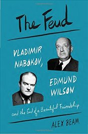 Feud: Vladimir Nabokov, Edmund Wilson, and the End of a Beautiful Friendship - Beam, Alex