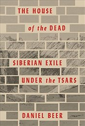 House of the Dead: Siberian Exile Under the Tsars - Beer, Daniel