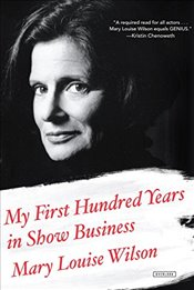 My First Hundred Years in Show Business: A Memoir - Wilson, Mary Louise