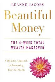 Beautiful Money: The 4-Week Total Wealth Makeover - Jacobs, Leanne