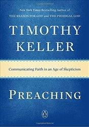 Preaching: Communicating Faith in an Age of Skepticism - Keller, Timothy