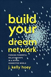 Build Your Dream Network: Forging Powerful Relationships in a Hyper-Connected World - Hoey, Kelly