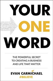 Your One Word: The Powerful Secret to Creating a Business and Life That Matter - Carmichael, Evan