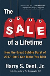 Sale of a Lifetime: How the Great Bubble Burst of 2017-2019 Can Make You Rich - Dent, Harry S