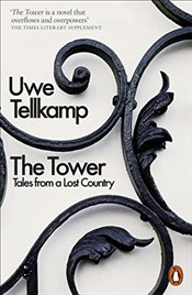 Tower: Tales from a Lost Country - Tellkamp, Uwe