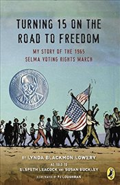 Turning 15 on the Road to Freedom: My Story of the Selma Voting Rights March - Lowery, Lynda Blackmon