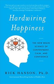 Hardwiring Happiness : The New Brain Science of Contentment, Calm, and Confidence - Hanson, Rick