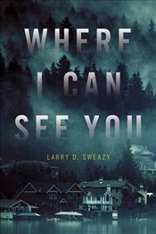 Where I Can See You - Sweazy, Larry D.