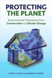 Protecting the Planet: Environmental Champions from Conservation to Climate Change - Titlow, Budd