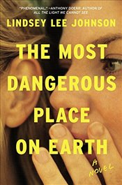 Most Dangerous Place on Earth - Johnson, Lindsey Lee