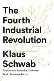 Fourth Industrial Revolution - Schwab, Klaus