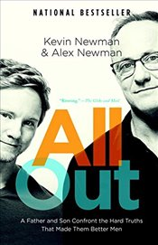 All Out : A Father and Son Confront the Hard Truths That Made Them Better Men - Newman, Alex