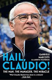 Hail, Claudio!: The Man, the Manager, the Miracle - Marcotti, Gabriele