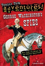 George Washingtons Spies (Totally True Adventures) (Stepping Stone Book(tm)) - Friddell, Claudia