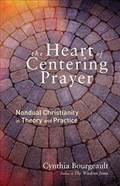 Heart of Centering Prayer: Nondual Christianity in Theory and Practice - Bourgeault, Cynthia