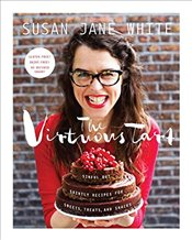 Virtuous Tart: Sinful But Saintly Recipes for Sweets, Treats, and Snacks - White, Susan Jane