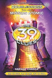Mission Atomic (the 39 Clues: Doublecross Book 4) - Chadda, Sarwat