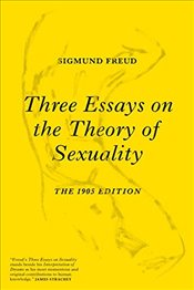 Three Essays on the Theory of Sexuality: The 1905 Edition - Freud, Sigmund