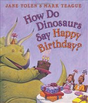 How Do Dinosaurs Say Happy Birthday? - Yolen, Jane