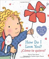 How Do I Love You? / Como Te Quiero? - Bauer, Marion Dane