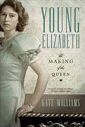 Young Elizabeth: The Making of the Queen - Williams, Kate