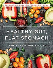 Flat Stomach, Healthy Gut: The Fast and Easy Low-Fodmap Diet Plan - Capalino, Danielle