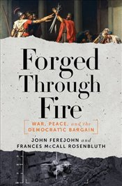 Forged Through Fire: War, Peace, and the Democratic Bargain - Ferejohn, John