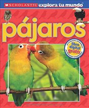 Scholastic Explora Tu Mundo: Pajaros: (Spanish Language Edition of Scholastic Discover More: Birds) - Arlon, Penelope