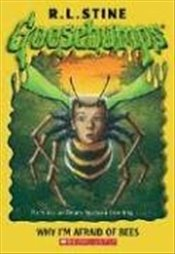 Why IM Afraid of Bees (Goosebumps (Unnumbered Paperback)) - Stine, R.L.