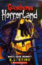 Whos Your Mummy? (Goosebumps: Horrorland (Quality)) - Stine, R L