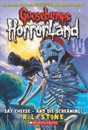 Say Cheese - And Die Screaming! (Goosebumps: Horrorland (Quality)) - Stine, R. L.