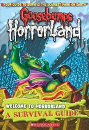 Welcome to Horrorland: A Survival Guide (Goosebumps: Horrorland) - Scholastic,