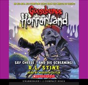 Say Cheese - And Die Screaming! (Goosebumps: Horrorland (Scholastic Audio)) - Stine, R. L.