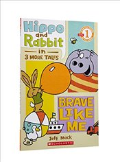 Scholastic Reader Level 1: Hippo & Rabbit in Brave Like Me (3 More Tales) - Mack, Jeff