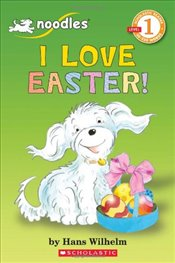 Noodles: I Love Easter (Scholastic Reader - Level 1 (Quality)) - Wilhelm, Hans