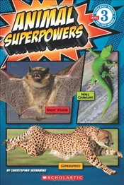 Animal Superpowers (Scholastic Reader: Level 3) - Hernandez, Christopher