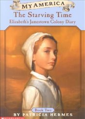 Starving Time: Elizabeths Jamestown Colony Diary - Hermes, Patricia