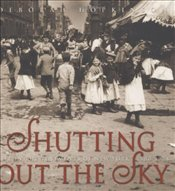 Shutting Out the Sky: Life in the Tenements of New York 1880-1924 (Jane Addams Honor Book (Awards)) - Hopkinson, Deborah