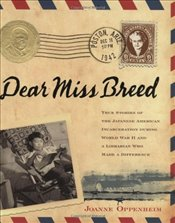 Dear Miss Breed: True Stories of the Japanese American Incarceration During World War II and a Libra - Oppenheim, Joanne F